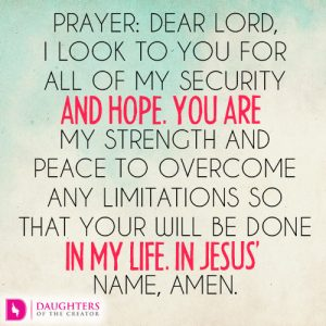 Dear Lord, I look to You for all of my security and hope