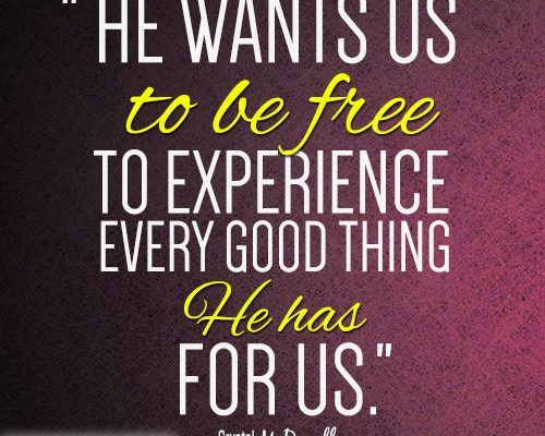He wants us to be free to experience every good thing He has for us