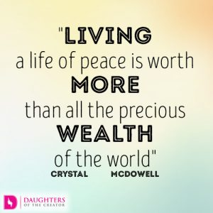 Living a life of peace is worth more than all the precious wealth of the world