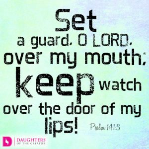 Set a guard, O LORD, over my mouth; keep watch over the door of my lips