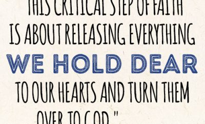 This critical step of faith is about releasing everything we hold dear to our hearts and turn them over to God