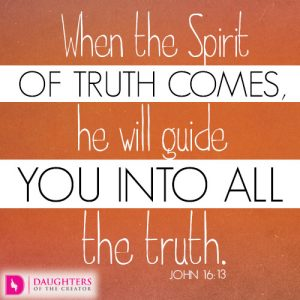 When the Spirit of truth comes, he will guide you into all the truth