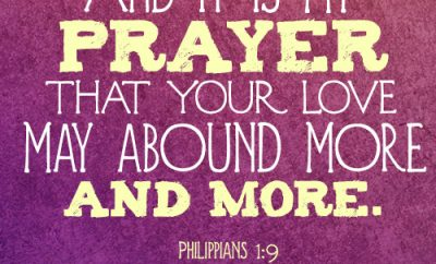And it is my prayer that your love may abound more and more