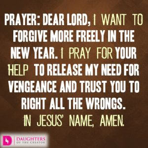 Dear Lord, I want to forgive more freely in the New Year.