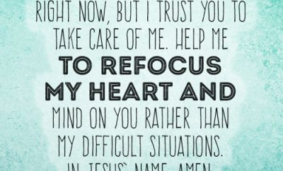 Dear Lord, it's hard right now, but I trust You to take care of me. Help me to refocus my heart and mind on You rather than my difficult situations