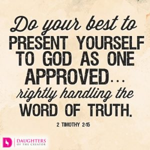 Do your best to present yourself to God as one approved…rightly handling the word of truth