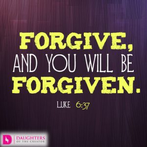 Forgive, and you will be forgiven
