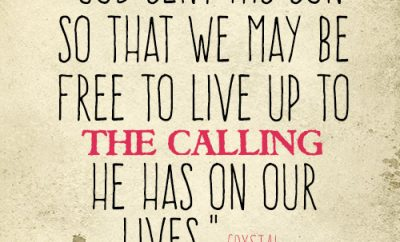 God sent His Son so that we may be free to live up to the calling He has on our lives
