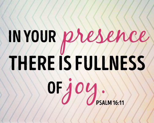 In your presence there is fullness of joy.