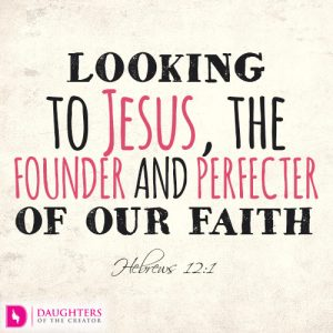 Looking to Jesus, the founder and perfecter of our faith