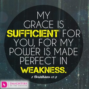 My grace is sufficient for you, for my power is made perfect in weakness