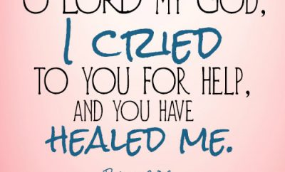 O LORD my God, I cried to you for help, and you have healed me