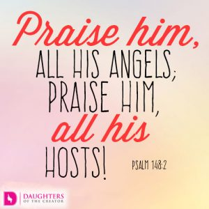Praise him, all his angels; praise him, all his hosts