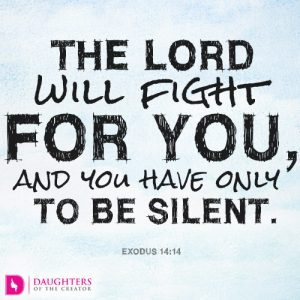 The LORD will fight for you, and you have only to be silent