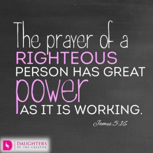 The prayer of a righteous person has great power as it is working.