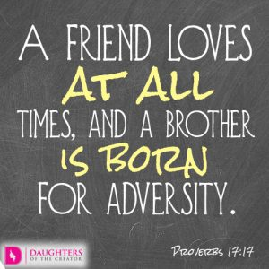 A friend loves at all times, and a brother is born for adversity