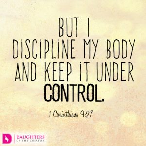 But I discipline my body and keep it under control