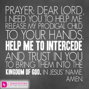 Dear Lord, I need You to help me release my prodigal child to Your hands