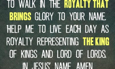 Dear Lord, I want to walk in the royalty that brings glory to Your name