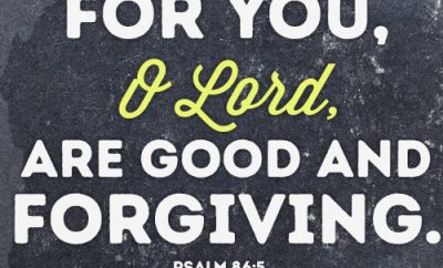 For you, O Lord, are good and forgiving