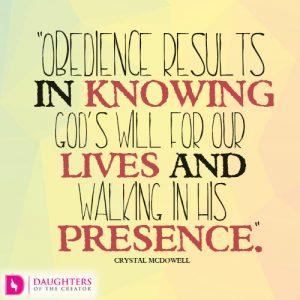 Obedience results in knowing God's will for our lives and walking in His presence