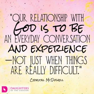 Our relationship with God is to be an everyday conversation and experience