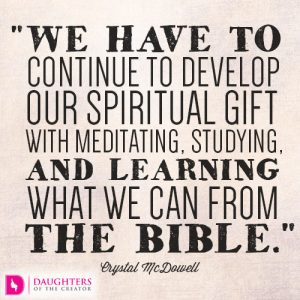 We have to continue to develop our spiritual gift with meditating, studying, and learning what we can from the Bible