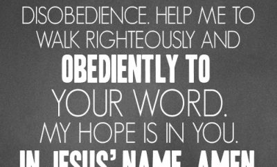 Dear Lord, forgive me for my disobedience. Help me to walk righteously and obediently to Your word