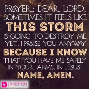 Dear Lord, sometimes it feels like this storm is going to destroy me