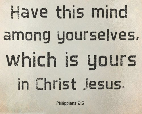 Have this mind among yourselves, which is yours in Christ Jesus