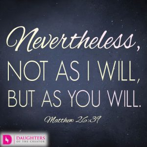 Nevertheless, not as I will, but as you will