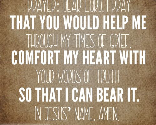 Dear Lord, I pray that You would help me through my times of grief. Comfort my heart with Your words of truth so that I can bear it. In Jesus' name, amen