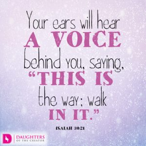 "Your ears will hear a voice behind you, saying, ""This is the way; walk in it."""