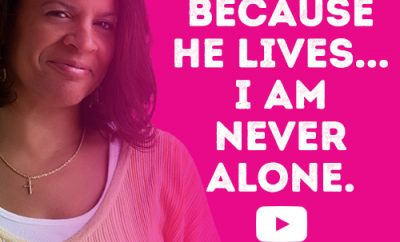Because He lives... I am never alone.