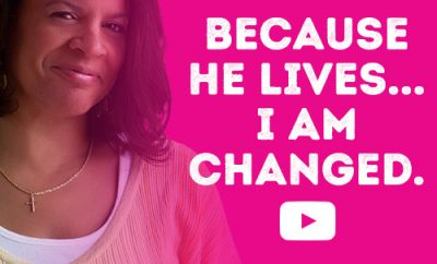 Because He lives...I am Changed.