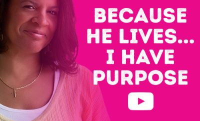 Because He lives...I have Purpose