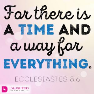 For there is a time and a way for everything