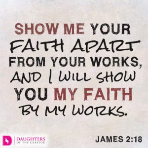 Show me your faith apart from your works, and I will show you my faith by my works