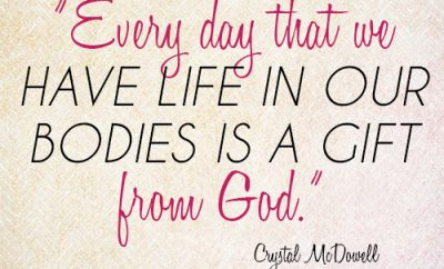 Every day that we have life in our bodies is a gift from God