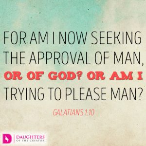 For am I now seeking the approval of man, or of God