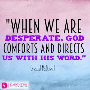 When we are desperate, God comforts and directs us with His word