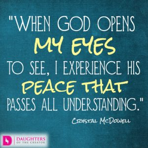 When God opens my eyes to see, I experience His peace that passes all understanding