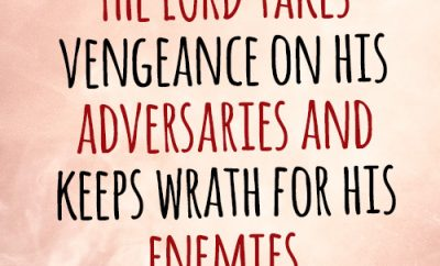 The LORD takes vengeance on his adversaries and keeps wrath for his enemies