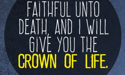 Be faithful unto death, and I will give you the crown of life