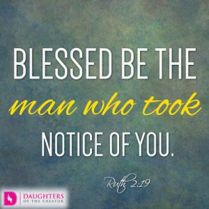 Blessed be the man who took notice of you.