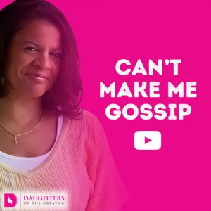 Can't Make Me Gossip