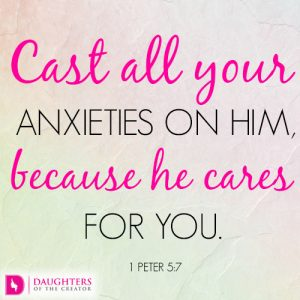 Cast all your anxieties on him, because he cares for you