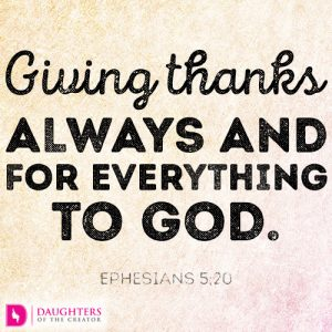Giving thanks always and for everything to God.