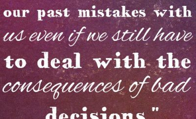 We don't have to carry our past mistakes with us even if we still have to deal with the consequences of bad decisions