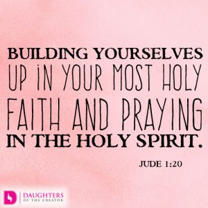 Building yourselves up in your most holy faith and praying in the Holy Spirit